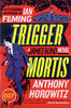 TRIGGER MORTIS: 007 A James Bond Novel